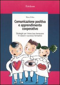 Comunicazione positiva e apprendimento cooperativo. Strategie per intrecciare benessere in classe e successo formativo