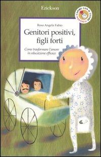 Genitori positivi, figli forti. Come trasformare l'amore in educazione efficace