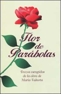 Flor de Parabolas. Trozos escogidos de la obra de Maria Valtorta