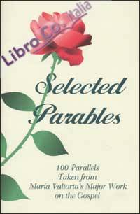 Selected parables. 100 parallels taken from Maria Valtorta's major work on the gospel.
