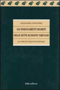 Gli insegnamenti segreti delle sette buddiste tibetane. La visione trascendentale