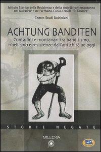 Achtung Banditen. Contadini e montanari tra banditismo, ribellismo e resistenze dall'antichità ad oggi. Atti di colloqui (Novara, novembre 2003-gennaio 2004)