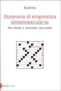 Dizionario di enigmistica. Avocabolario per creare e risolvere cruciverba.