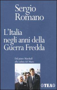 L'Italia negli anni della Guerra Fredda. Dal piano Marshall alla caduta del Muro.