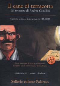 Il cane di terracotta. Dal romanzo di Andrea Camilleri. CD-ROM.