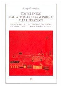 L'ovest Ticino dalla prima guerra mondiale alla liberazione. Una storia delle comunità di Cameri, Galliate, Trecate, Romentino e Cerano.