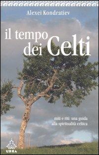Il tempo dei celti. Miti e riti: una guida alla spiritualità celtica.