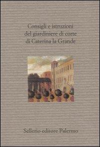 Consigli e istruzioni del giardiniere di corte di Caterina la Grande.
