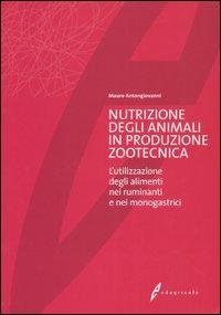 Nutrizione degli animali in produzione zootecnica. L'utilizzazione degli alimenti nei ruminanti e nei monogastrici.