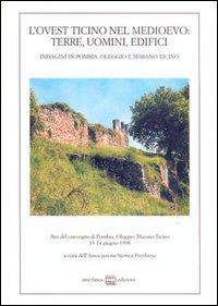 L'ovest Ticino nel Medioevo: terre, uomini, edifici. Indagini in Pombia, Oleggio, Marano Ticino. Atti del Convegno (dal 13 al 14 giugno 1998).