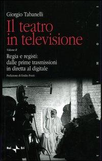 Il teatro in televisione. 2. Regia e registi: dalle prime trasmissioni in diretta al digitale.