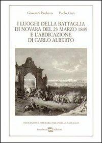 I luoghi della battaglia di Novara del 23 marzo 1849 e l'abdicazione di Carlo Alberto.