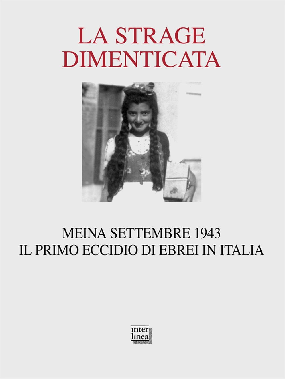La strage dimenticata. Meina settembre 1943. Il primo eccidio di ebrei in Italia. Con la testimonianza della superstite Becky Behar.