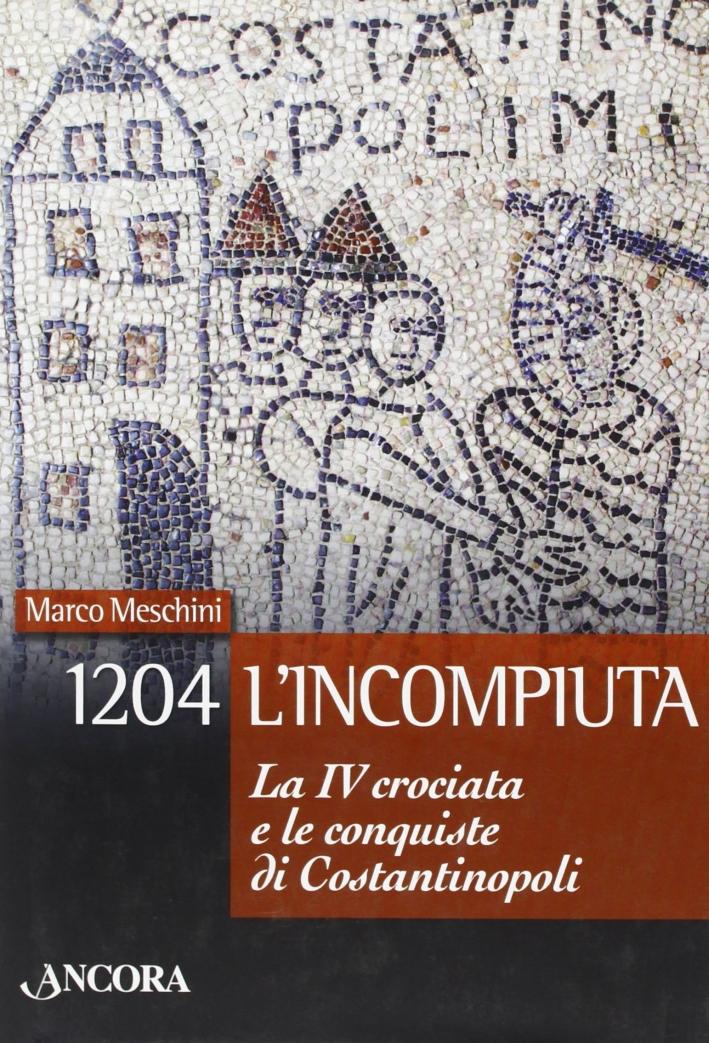 1204: l'incompiuta. La VI crociata e le conquiste di Costantinopoli.