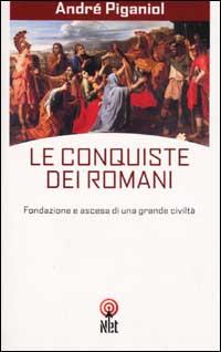 Le Conquiste dei Romani. Fondazione e Ascesa di una Grande Civiltà.