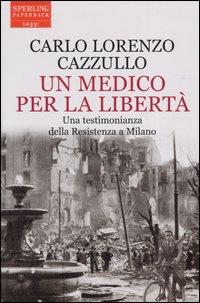 Un medico per la libertà. Una testimonianza della Resistenza a Milano.