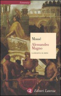 Alessandro Magno. La realtà e il mito.