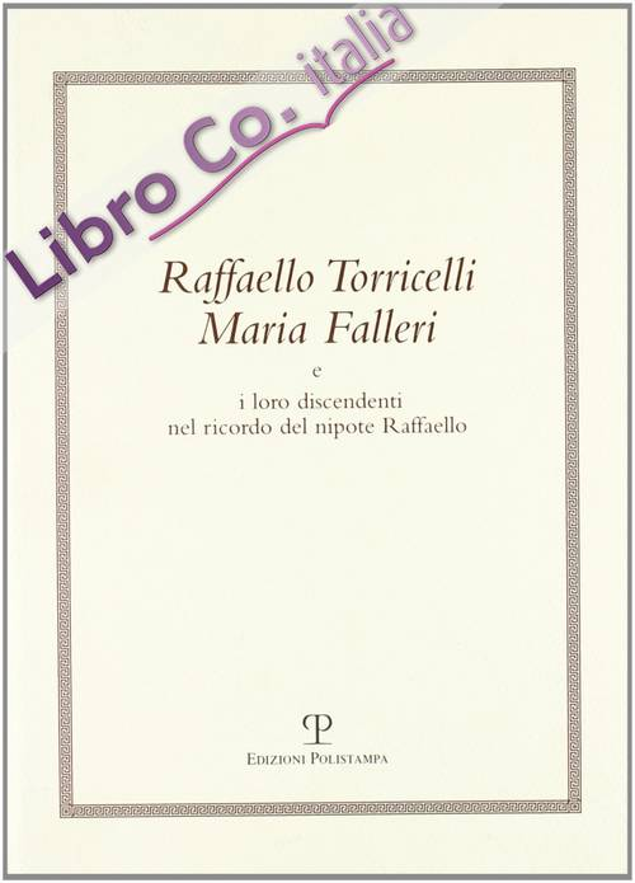 Raffaello Torricelli Maria Falleri e i loro discendenti nel ricordo del nipote Raffaello.