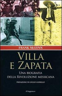 Villa e Zapata. Una biografia della Rivoluzione messicana.