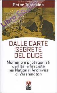 Dalle Carte Segrete del Duce. Momenti e Protagonisti dell'Italia Fascista nei National Archives di Washington.