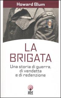 La brigata. Una storia di guerra, di vendetta e di redenzione.