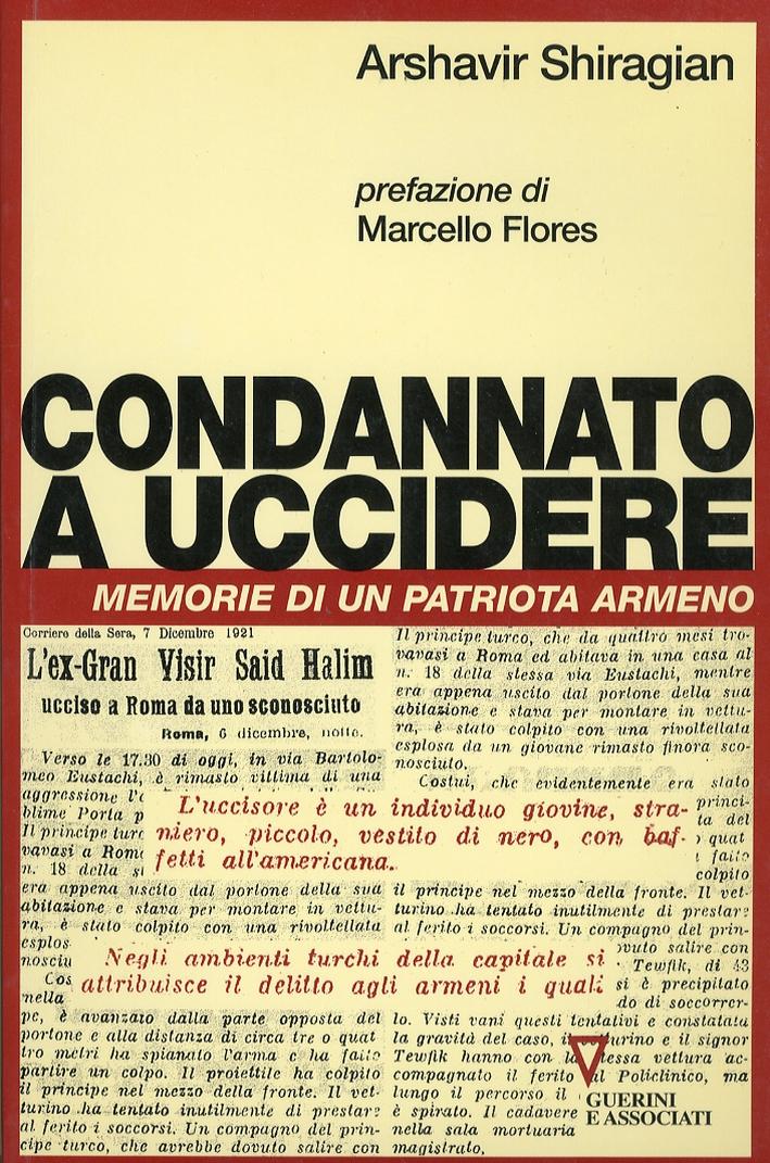 Condannato a uccidere. Memorie di un patriota armeno.