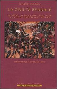 La civiltà feudale. Sei secoli di storia, dall'anno Mille alla colonizzazione dell'America.