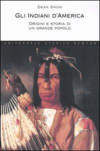 Gli indiani d'America. Origini e storia di un grande popolo.