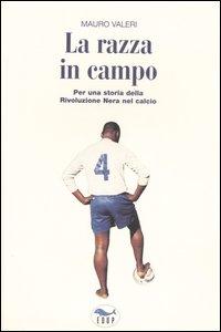 La razza in campo. Per una storia della rivoluzione nera nel calcio.