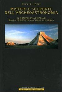 Misteri e scoperte dell'archeoastronomia. Il potere dalle stelle, dalla preistoria all'isola di Pasqua.