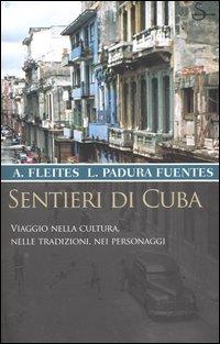 Sentieri di Cuba. Viaggio nella cultura, nelle tradizioni, nei personaggi.