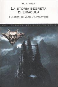 La storia segreta di Dracula. I misteri di Vlad l'impalatore.