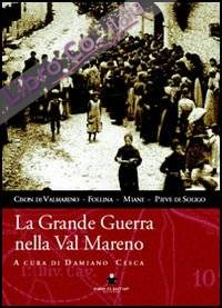 La grande guerra nella val Mareno. Cison di Valmarino, Follina, Miane, Pieve di Soligo.