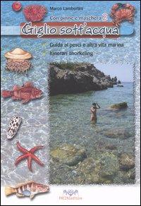 Giglio sott'acqua. Guida ai pesci e altra vita marina. Itinerari snorkeling. Con pinne e maschera. Vol. 2