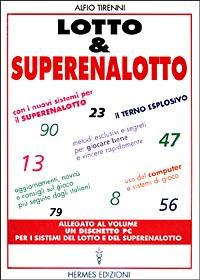 Lotto & Superenalotto. Con i Nuovi Sistemi per il Superenalotto. Aggiornamenti, Novità e Consigli sul Gioco più Seguito dagli Italiani. Metodi Esclusivi....