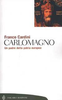 Carlomagno. Un padre della patria europea