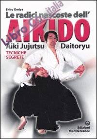 Le radici dell'aikido. Aiki Jujitsu Daotoryu. Tecniche segrete