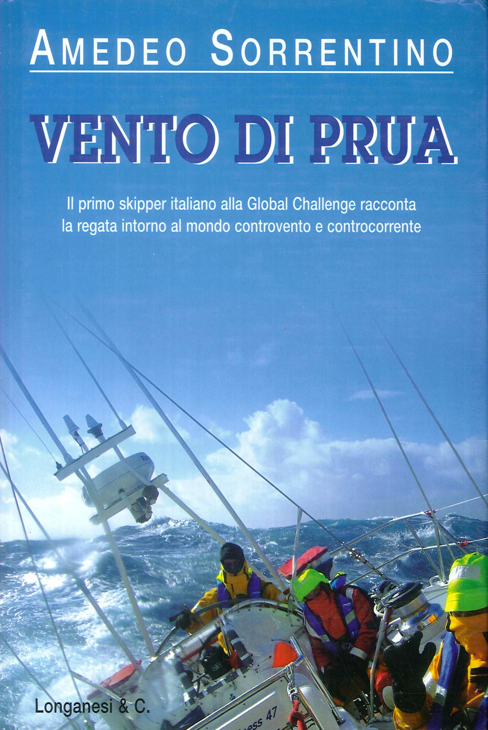 Vento di prua. Il primo skipper italiano alla Global challenge racconta la regata intorno al mondo controvento e controcorrente