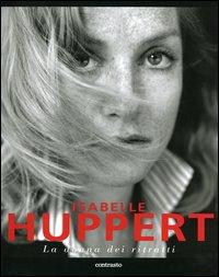 Isabelle Huppert. La donna dei ritratti. Ediz. illustrata