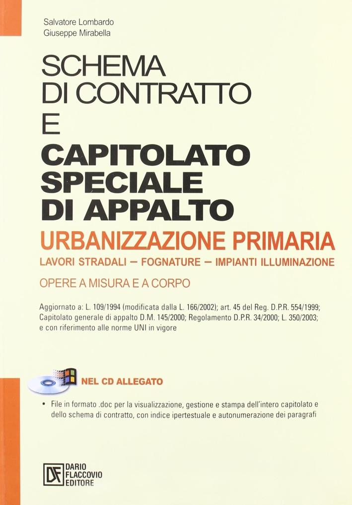 Schema di contratto e capitolato speciale di appalto urbanizzazione primaria. Lavori stradali, fognature, impianti illuminazione. Con CD-ROM
