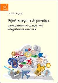Rifiuti e regime di privativa fra ordinamento comunitario e legislazione nazionale