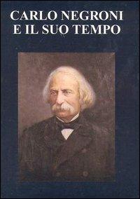 Carlo Negroni e il suo tempo (1819-1896). Atti del Convegno nel centenario della morte