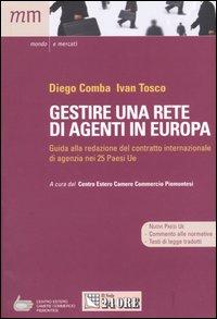 Gestire una rete di agenti in Europa. Guida alla redazione del contratto internazionale di agenzia nei 25 paesi Ue