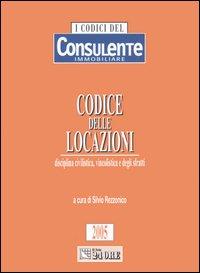 Codice delle locazioni. Disciplina civilistica, vincolistica e degli sfratti