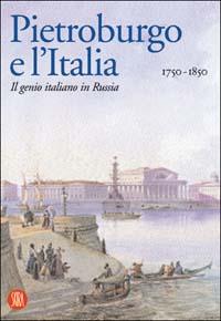 San Pietroburgo e l'Italia 1750-1850. Ediz. illustrata