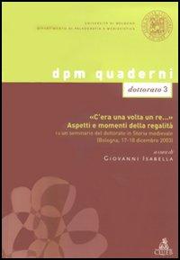 «C'era una volta un re...». Aspetti e momenti della regalità. Da un seminario del dottorato in Storia medievale (Bologna, 17-18 dicembre 2003)
