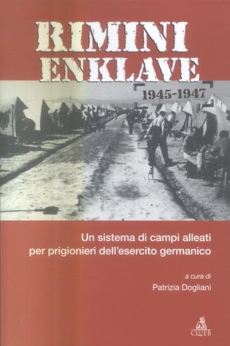 Rimini Enklave 1945-1947. Un sistema di campi alleati per prigionieri dell'esercito germanico