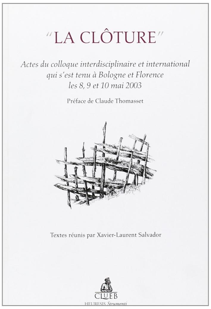 La cloture. Actes du Colloque interdisciplinaire et international (Bologne-Florence, 8-10 mai 2003)