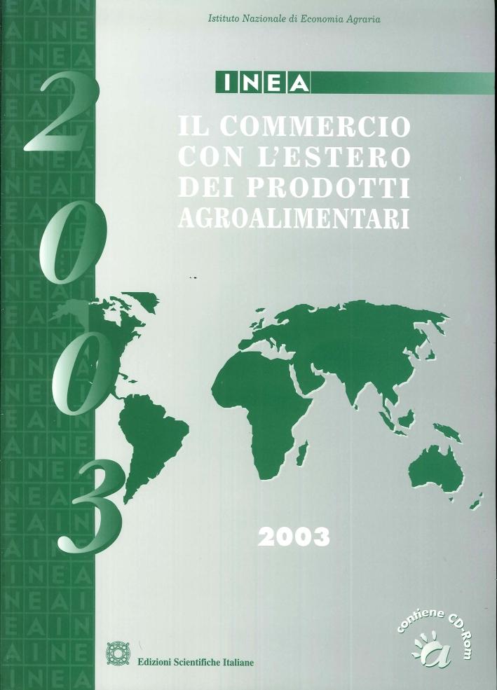Il commercio con l'estero dei prodotti agroalimentari. Rapporto 2003. Con CD-ROM