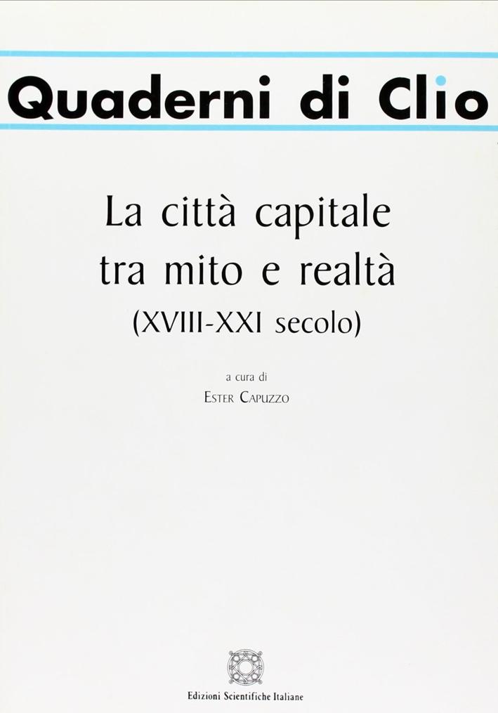 La città capitale tra mito e realtà (XVIII-XXI secolo)